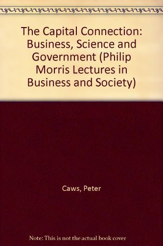 the-capital-connection-business-science-and-government-philip-morris-lectures-in-business-and-societ