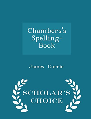 Chambers's Spelling-Book - Scholar's Choice Edition