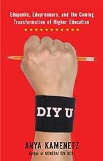 DIY U: Edupunks, Edupreneurs, and the Coming Transformation of Higher EducationEdupunks, Edupreneurs, and the Coming Transformation of Higher Education