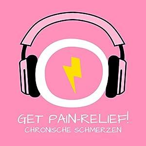 Get Pain-Relief! Chronische Schmerzen lindern mit Hypnose Hörbuch