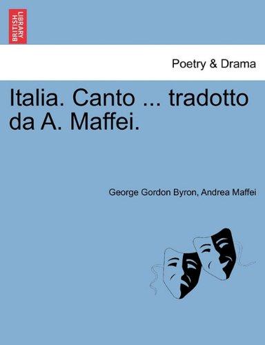 Italia. Canto ... Tradotto Da A. Maffei.