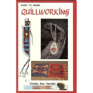 Guide to Indian Quillworking, Hensler, Christy Ann