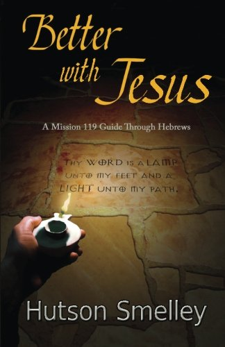 Better with Jesus: A Mission 119 Guide to Hebrews (Volume 1)