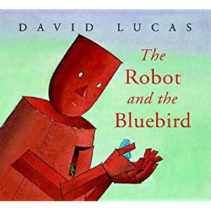The Robot and the Bluebird   [ROBOT & THE BLUEBIRD] [Hardcover]