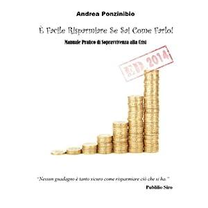 È Facile Risparmiare Se Sai Come Farlo! ED. 2014: Manuale Pratico di Sopravvivenza alla Crisi