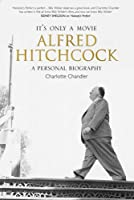 It's Only a Movie: Alfred Hitchcock - A Personal Biography