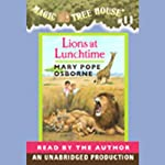 Magic Tree House, Book 11: Lions at Lunchtime (       UNABRIDGED) by Mary Pope Osborne Narrated by Mary Pope Osborne
