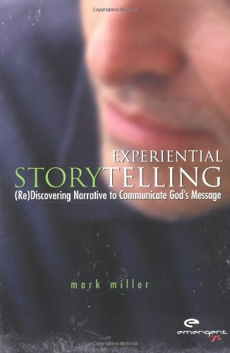 Experiential Storytelling: (Re) Discovering Narrative to Communicate God's Message (emergentYS)