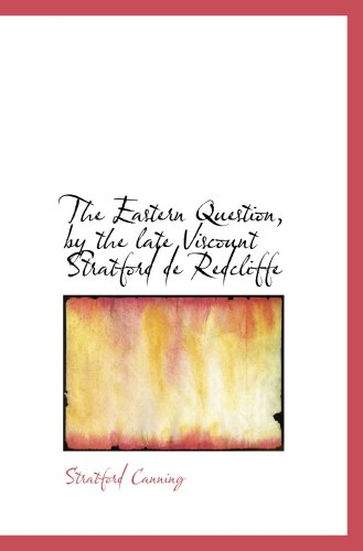 The Eastern Question, by the late Viscount Stratford de Redcliffe