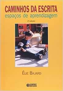 Caminhos da Escrita: Espaços de Aprendizagem: Elie Bajard