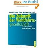 Die Zukunft der Wohlfahrtsgesellschaft: Festschrift für Hans-Werner Sinn