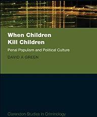 When Children Kill Children: Penal Populism and Political Culture (Clarendon Studies in Criminology)