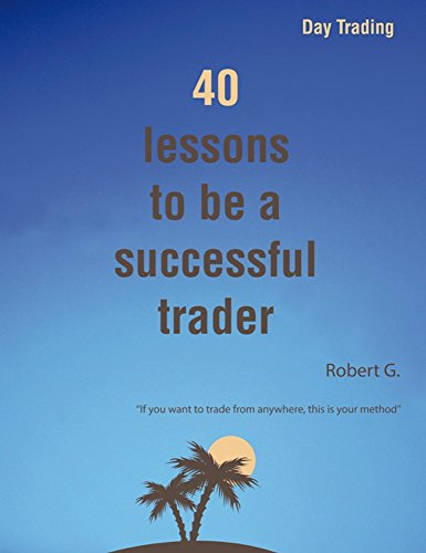 40 lessons to be a successful trader: Make millions trading forex