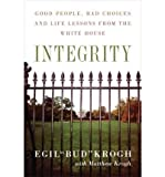 img - for [(Integrity: Good People, Bad Choices, and Life Lessons from the White House )] [Author: Egil Krogh] [Aug-2007] book / textbook / text book