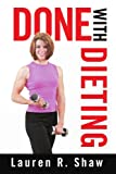 Done with Dieting (059533525X) by Shaw, Lauren