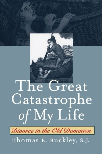 The Great Catastrophe of My Life: Divorce in the Old Dominion (Studies in Legal History)