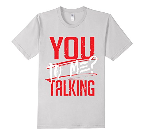 Mens-EmmaSaying-You-Talking-To-Me-Tee-Shirt-For-Real-Tough-People-Silver