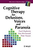 Cognitive Therapy for Delusions, Voices and Paranoia (Wiley Series in Clinical Psychology) (0471961736) by Chadwick, Paul