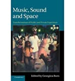 img - for [(Music, Sound, and Space: Transformations of Public and Private Experience)] [Author: Georgina Born] published on (December, 2013) book / textbook / text book