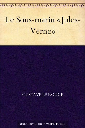 Gustave Le Rouge - Le Sous-marin «Jules-Verne» (French Edition)