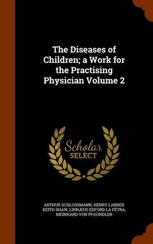 The Diseases of Children; a Work for the Practising Physician Volume 2