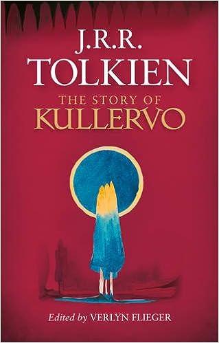 The Story of Kullervo: J. R. R. Tolkien