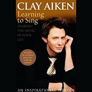 Learning to Sing: Hearing the Music in Your Life | [Clay Aiken, Allison Glock]