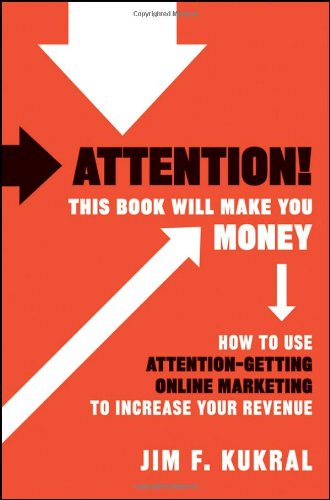Attention! This Book Will Make You Money: How to Use Attention-Getting Online Marketing to Increase Your Revenue