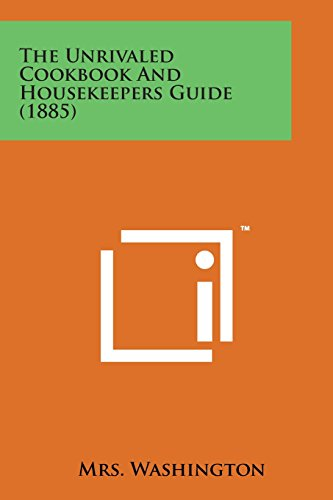 The Unrivaled Cookbook and Housekeepers Guide (1885)