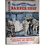 Download The Vanishing American Barber Shop: An Illustrated History of Tonsorial Art, 1860-1960