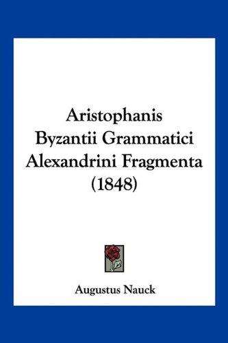 Aristophanis Byzantii Grammatici Alexandrini Fragmenta (1848)