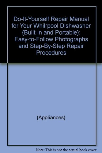 Do-It-Yourself Repair Manual For Your Whilrpool Dishwasher {Built-In And Portable}: Easy-To-Follow Photographs And Step-By-Step Repair Procedures front-162920