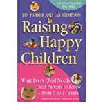 [ RAISING HAPPY CHILDREN WHAT EVERY CHILD NEEDS THEIR PARENTS TO KNOW - FROM 0 TO 11 YEARS BY STIMPSON, JAN](AUTHOR)PAPERBACK