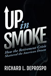 Up in Smoke: How the Retirement Crisis Shattered the American Dream from Richard DeProspo