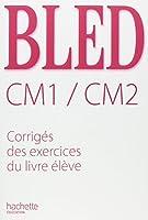 Bled CM1/CM2 : Corrigés des exercices du livre élève