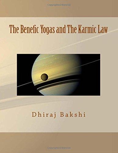 The Benefic Yogas and The Karmic Law: The Aakriti - Chakra Yoga, The Amala - Kirti Yoga, The Bheri Yoga, The Buddh - Guru Yoga: Volume 1
