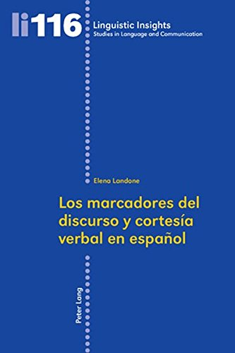 Los marcadores del discurso y cortesía verbal en español (Linguistic Insights: Studies in Language and Communication)