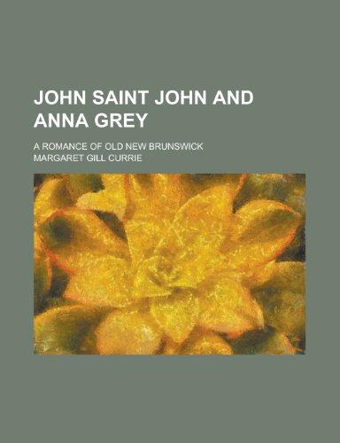 John Saint John and Anna Grey; A Romance of Old New Brunswick
