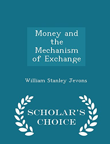 Money and the Mechanism of Exchange - Scholar's Choice Edition