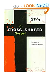 A Cross-Shaped Gospel: Reconciling Heaven and Earth Bryan C. Loritts