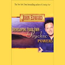 Developing Your Own Psychic Powers (       ABRIDGED) by John Edward Narrated by John Edward