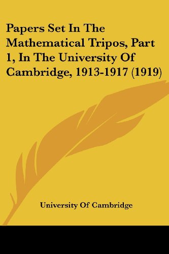 Papers Set in the Mathematical Tripos, Part 1, in the University of Cambridge, 1913-1917 (1919)