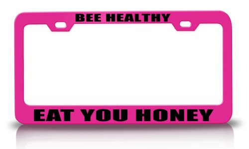 BEE HEALTHY EAT YOU HONEY Humor Fun Funny Steel Metal License Plate Frame Pn#93