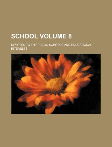 School; devoted to the public schools and educational interests Volume 8
