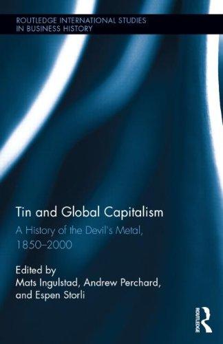 Étain et Global Capitalism, 1850-2000 : une histoire du « Métal du diable » (Routledge Studies International dans l'histoire de l'entreprise)