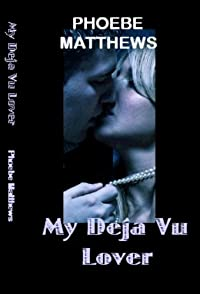 My Deja Vu Lover by Phoebe Matthews ebook deal