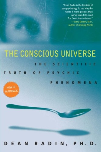 The Conscious Universe: The Scientific Truth of Psychic Phenomena PDF