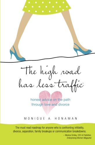 Book: The high road has less traffic - honest advice on the path through love and divorce by Monique A. Honaman