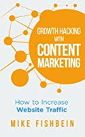 Growth Hacking with Content Marketing: How to Increase Website Traffic Front Cover