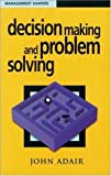 Decision Making and Problem Solving (Management Shapers)